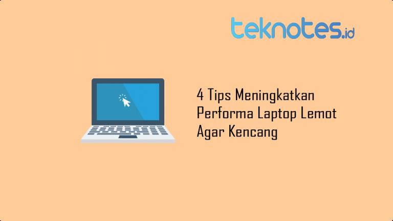 4 Tips Meningkatkan Performa Laptop Lemot Agar Kencang
