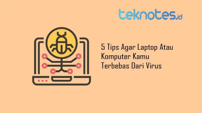 5 Tips Agar Laptop Atau Komputer Kamu Terbebas Dari Virus