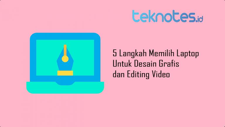 5 Langkah Memilih Laptop Untuk Desain Grafis dan Editing Video
