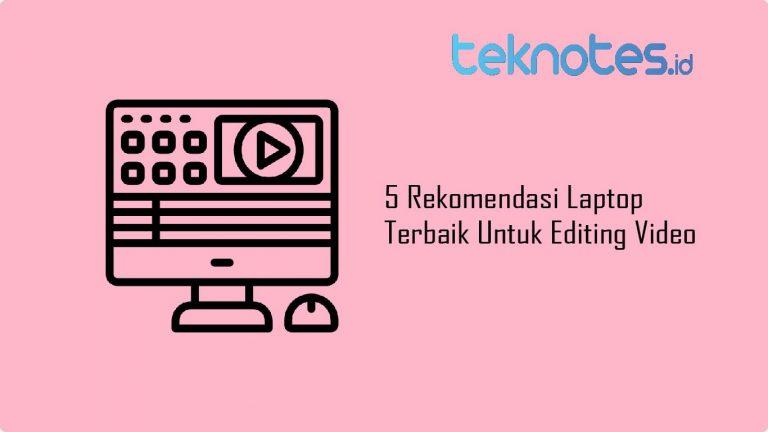 5 Rekomendasi Laptop Terbaik Untuk Editing Video