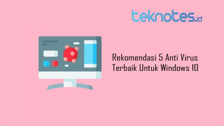Rekomendasi 5 Anti Virus Terbaik Untuk Windows 10