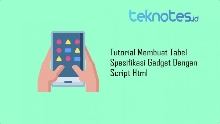 Tutorial Membuat Tabel Spesifikasi Gadget Dengan Script Html