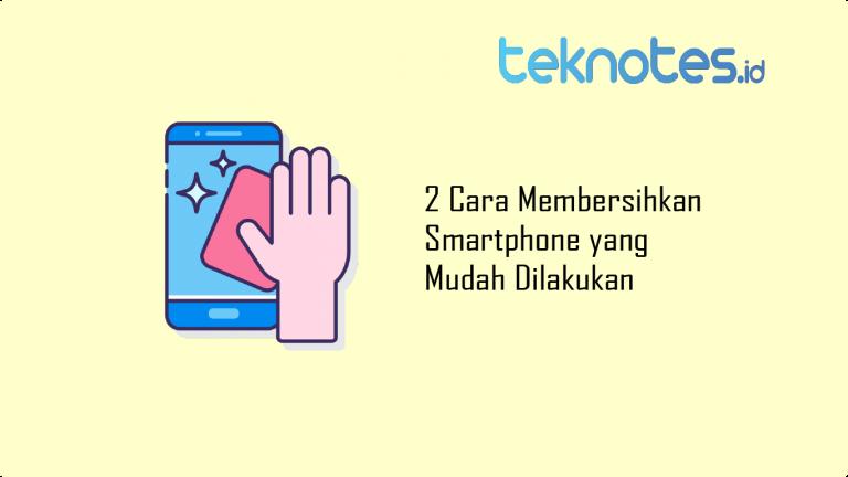 2 Cara Membersihkan Smartphone yang Mudah Dilakukan