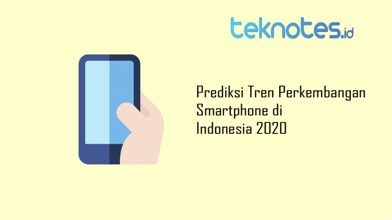 Prediksi Tren Perkembangan Smartphone di Indonesia 2020