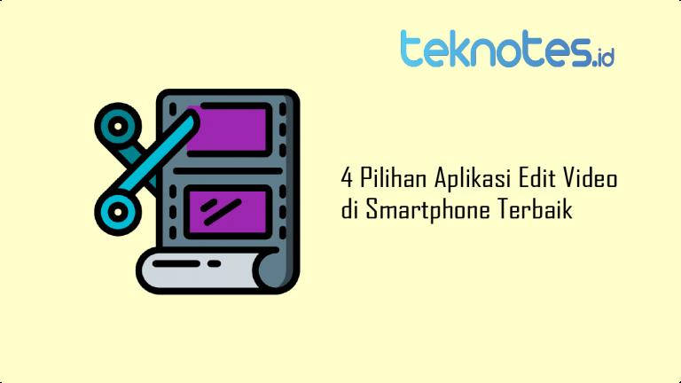4 Pilihan Aplikasi Edit Video di Smartphone Terbaik